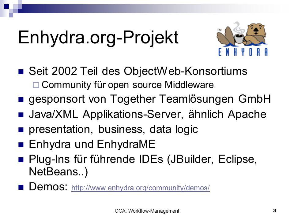 CGA: Workflow-Management4 Enhydra Shark Erweiterbarer Workflow-Server-Framework, basierend auf WfMC und OMG-Standards Version 1.0 am 09.09.2004 XPDL als Workflow-Definitions-Format Enhydra JaWE zur Prozess-Modellierung Shark in vielen Umgebungen einsetzbar: als Servlet-, Swing-Applikation; in CORBA-, EJB-container; Web-service Distribution 1.0 läuft als Swing-Applikation über CORBA