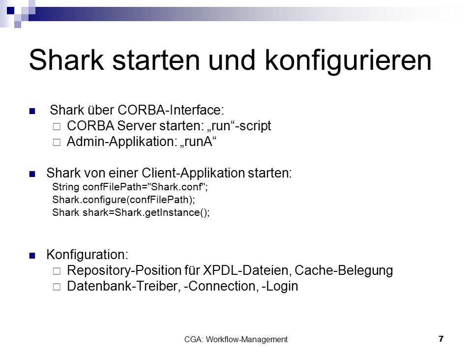 "7 Shark starten und konfigurieren Shark über CORBA-Interface:  CORBA Server starten: ""run""-script  Admin-Applikation: ""runA"" Shark von einer Client-"