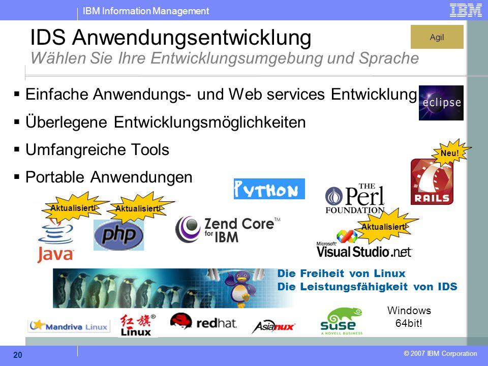 IBM Information Management © 2007 IBM Corporation 20 IDS Anwendungsentwicklung Wählen Sie Ihre Entwicklungsumgebung und Sprache  Einfache Anwendungs-
