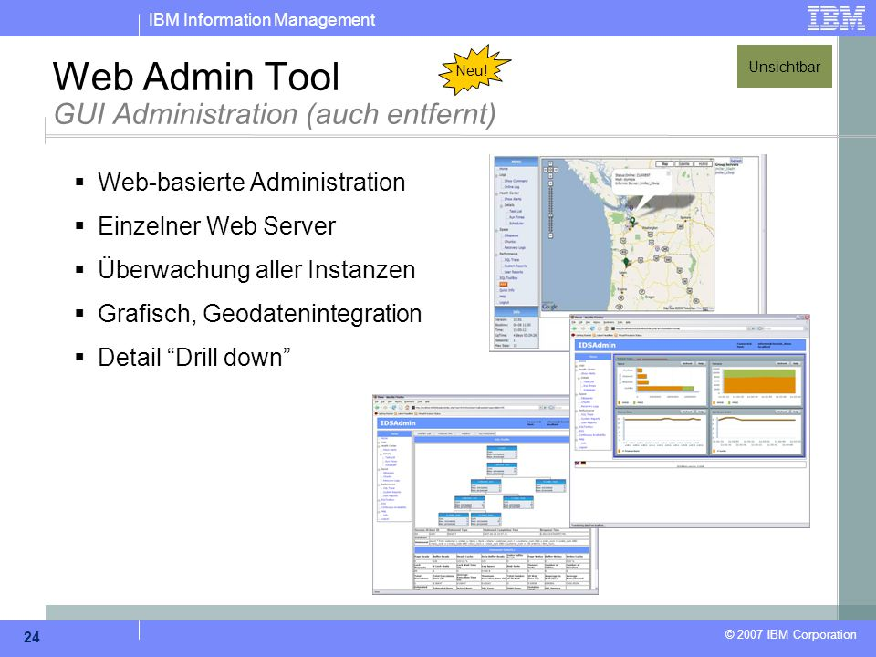 IBM Information Management © 2007 IBM Corporation 24 Web Admin Tool GUI Administration (auch entfernt)  Web-basierte Administration  Einzelner Web S