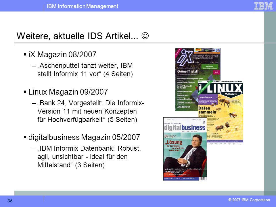 """IBM Information Management © 2007 IBM Corporation 35 Weitere, aktuelle IDS Artikel...  iX Magazin 08/2007 –""""Aschenputtel tanzt weiter, IBM stellt Inf"""