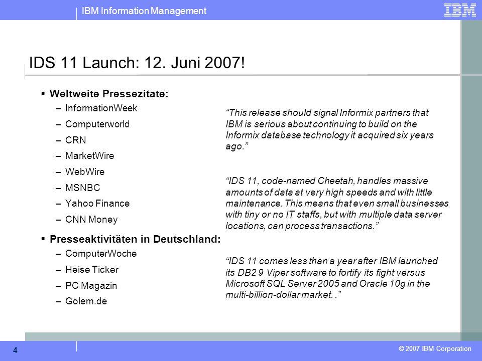 IBM Information Management © 2007 IBM Corporation 4 IDS 11 Launch: 12. Juni 2007!  Weltweite Pressezitate: –InformationWeek –Computerworld –CRN –Mark