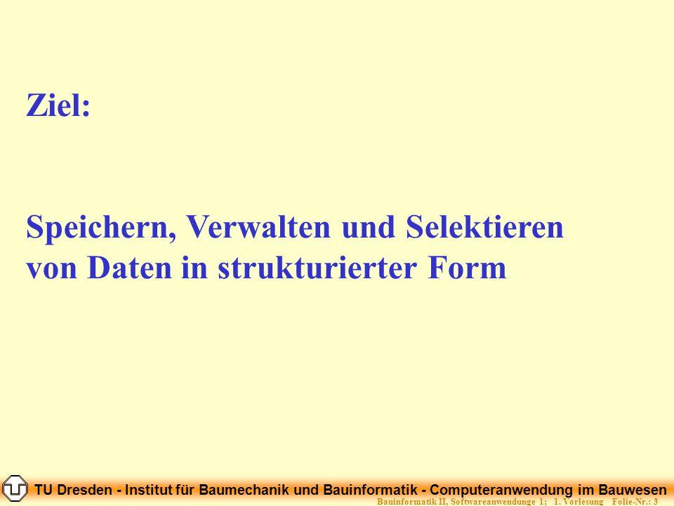 TU Dresden - Institut für Baumechanik und Bauinformatik - Computeranwendung im Bauwesen Folie-Nr.: 54Bauinformatik II, Softwareanwendunge 1; 1.