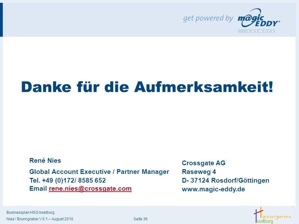 Businessplan HSG Isselburg Nies / Brunngraber V 0.1 – August 2010 Seite 36 Danke für die Aufmerksamkeit! Crossgate AG Raseweg 4 D- 37124 Rosdorf/Götti