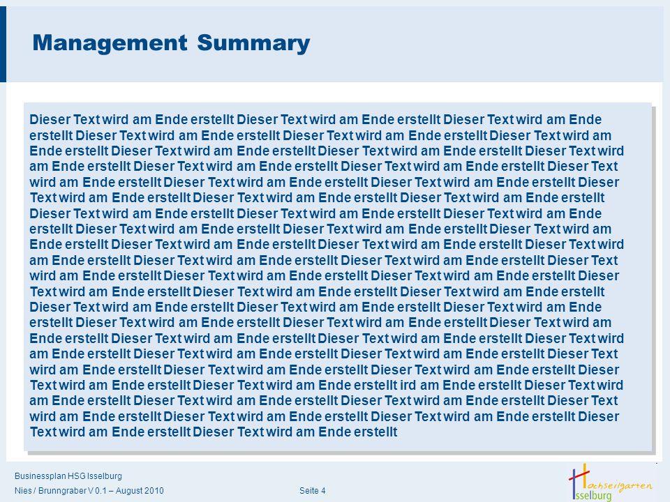 Businessplan HSG Isselburg Nies / Brunngraber V 0.1 – August 2010 Seite 4 Management Summary Dieser Text wird am Ende erstellt Dieser Text wird am End