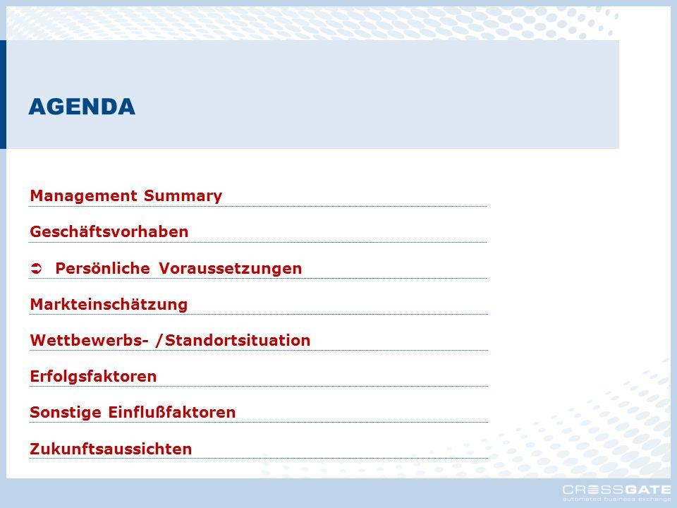 AGENDA Management Summary Geschäftsvorhaben  Persönliche Voraussetzungen Markteinschätzung Wettbewerbs- /Standortsituation Erfolgsfaktoren Sonstige E