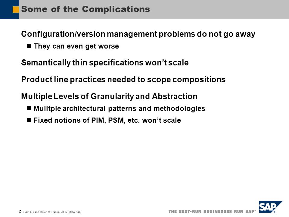  SAP AG and David S Frankel 2005, MDA / 10 Some of the Complications Configuration/version management problems do not go away They can even get worse
