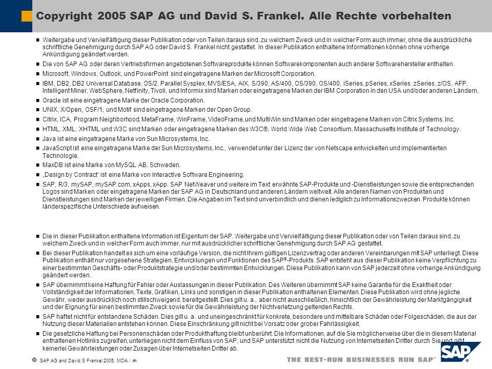  SAP AG and David S Frankel 2005, MDA / 22 Weitergabe und Vervielfältigung dieser Publikation oder von Teilen daraus sind, zu welchem Zweck und in welcher Form auch immer, ohne die ausdrückliche schriftliche Genehmigung durch SAP AG oder David S.