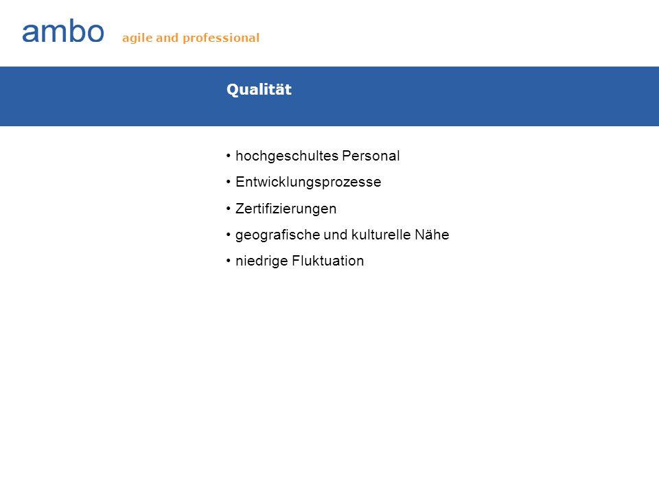 Qualität hochgeschultes Personal Entwicklungsprozesse Zertifizierungen geografische und kulturelle Nähe niedrige Fluktuation agile and professional