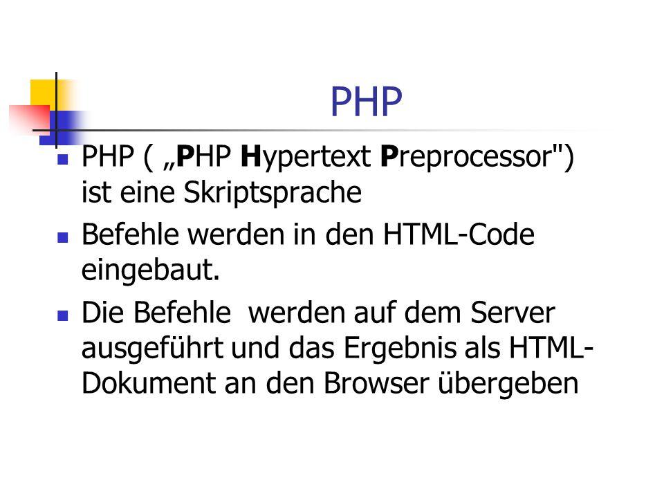 PHP - Voraussetzungen Der Web Server muss PHP-fähig sein.