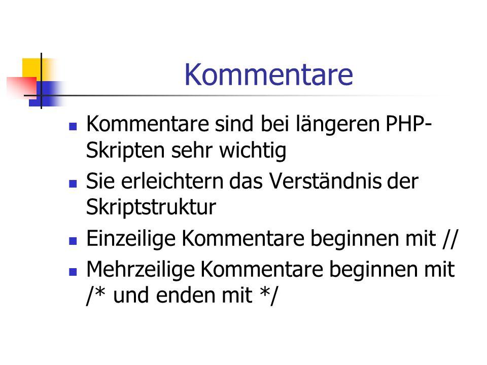 Kommentare Kommentare sind bei längeren PHP- Skripten sehr wichtig Sie erleichtern das Verständnis der Skriptstruktur Einzeilige Kommentare beginnen m
