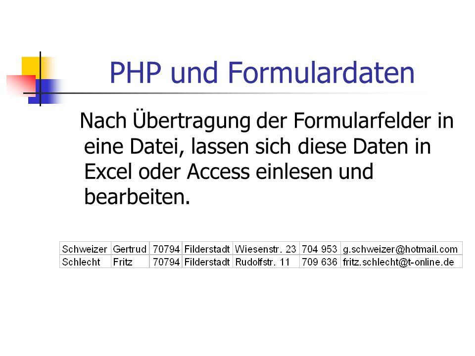 PHP und Formulardaten Nach Übertragung der Formularfelder in eine Datei, lassen sich diese Daten in Excel oder Access einlesen und bearbeiten.