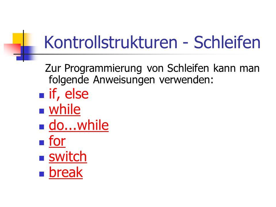 Kontrollstrukturen - Schleifen Zur Programmierung von Schleifen kann man folgende Anweisungen verwenden: if, else while do...while for switch break