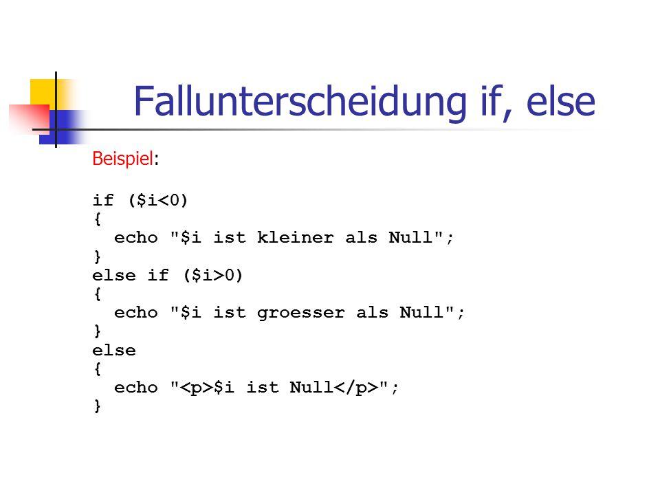 Fallunterscheidung if, else Beispiel: if ($i<0) { echo