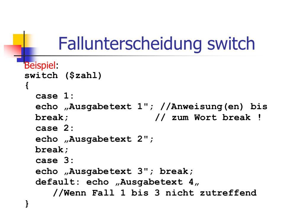"""Fallunterscheidung switch Beispiel: switch ($zahl) { case 1: echo """"Ausgabetext 1"""
