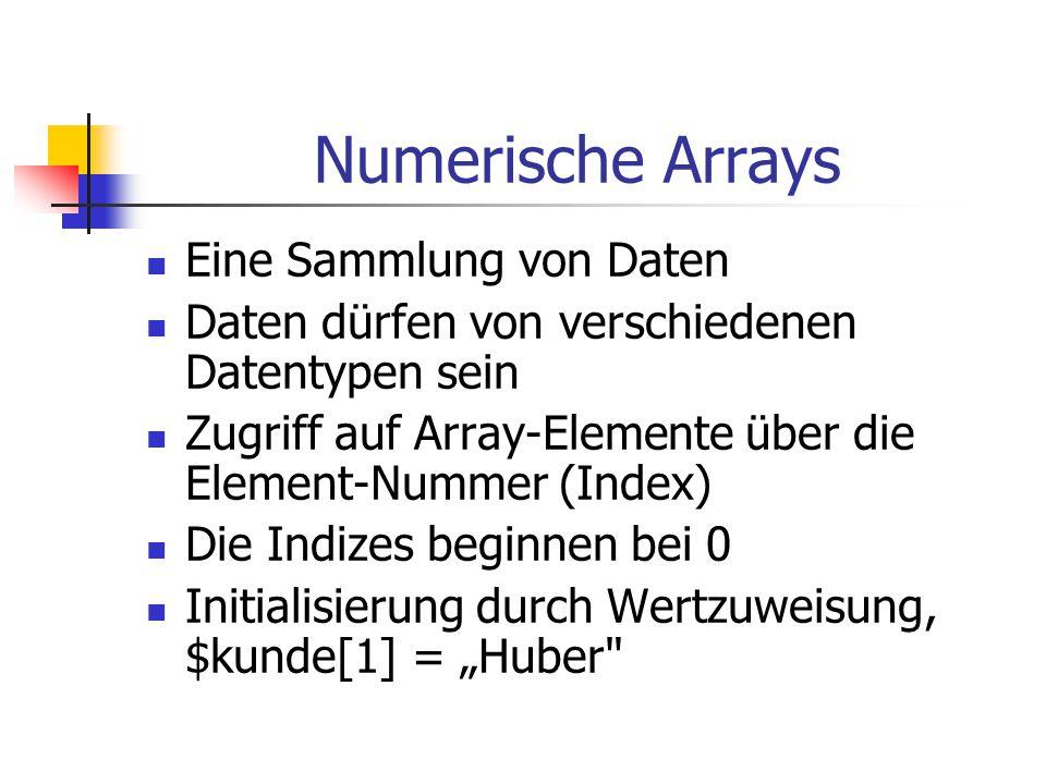 Numerische Arrays Eine Sammlung von Daten Daten dürfen von verschiedenen Datentypen sein Zugriff auf Array-Elemente über die Element-Nummer (Index) Di