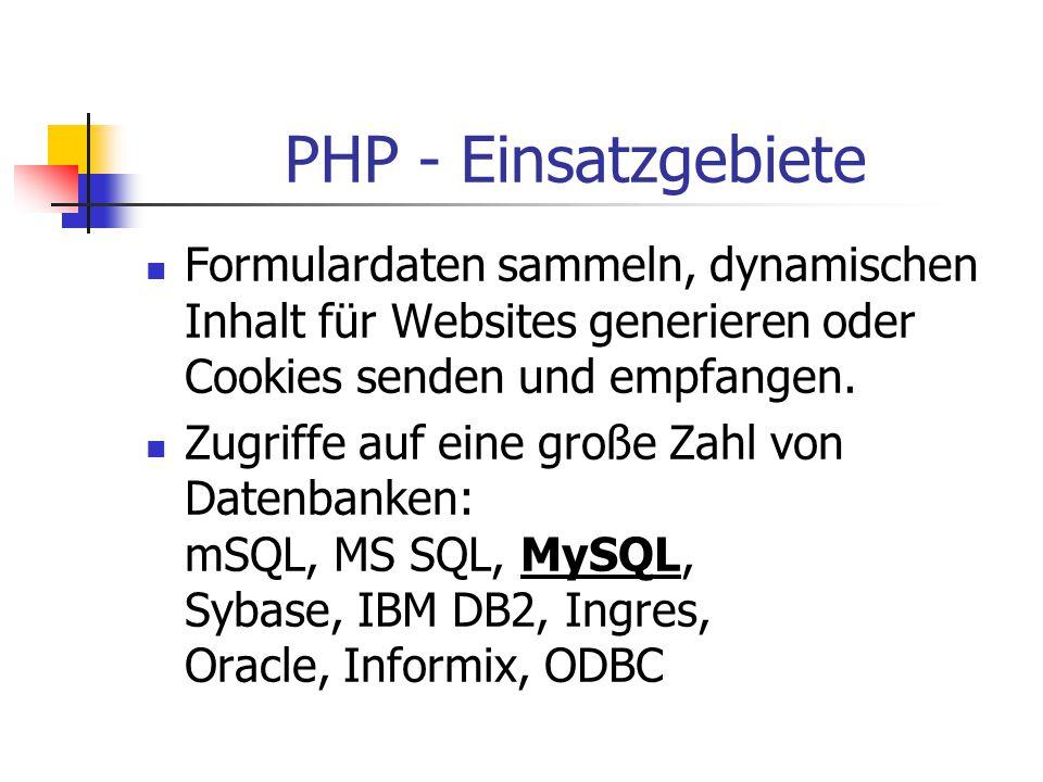 PHP - Einsatzgebiete Formulardaten sammeln, dynamischen Inhalt für Websites generieren oder Cookies senden und empfangen. Zugriffe auf eine große Zahl