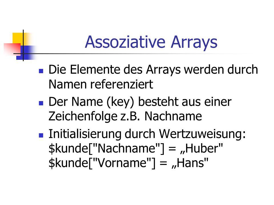 Assoziative Arrays Die Elemente des Arrays werden durch Namen referenziert Der Name (key) besteht aus einer Zeichenfolge z.B. Nachname Initialisierung