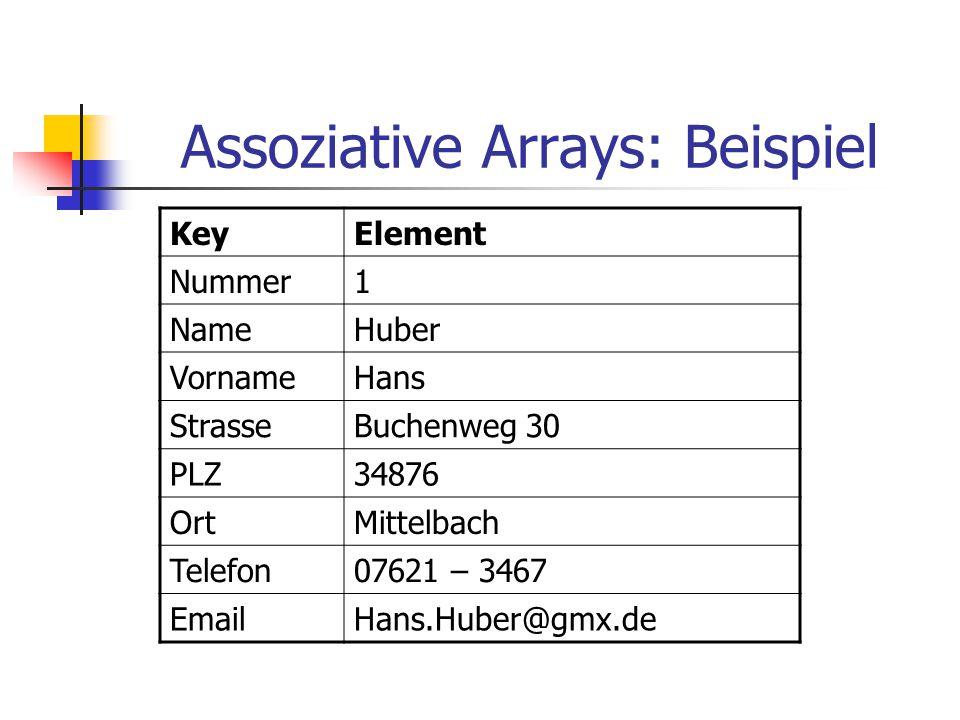Assoziative Arrays: Beispiel KeyElement Nummer1 NameHuber VornameHans StrasseBuchenweg 30 PLZ34876 OrtMittelbach Telefon07621 – 3467 EmailHans.Huber@g