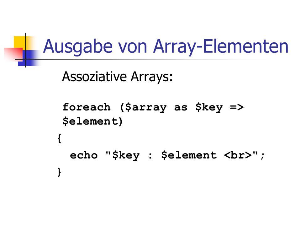 Ausgabe von Array-Elementen Assoziative Arrays: foreach ($array as $key => $element) { echo