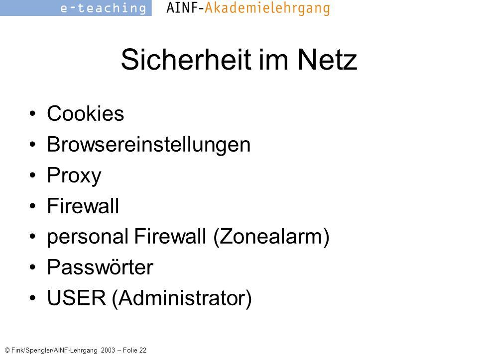© Fink/Spengler/AINF-Lehrgang 2003 – Folie 22 Sicherheit im Netz Cookies Browsereinstellungen Proxy Firewall personal Firewall (Zonealarm) Passwörter USER (Administrator)