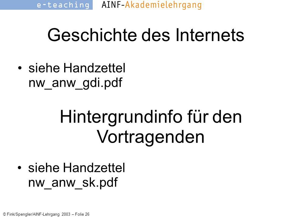 © Fink/Spengler/AINF-Lehrgang 2003 – Folie 26 Geschichte des Internets siehe Handzettel nw_anw_gdi.pdf Hintergrundinfo für den Vortragenden siehe Handzettel nw_anw_sk.pdf
