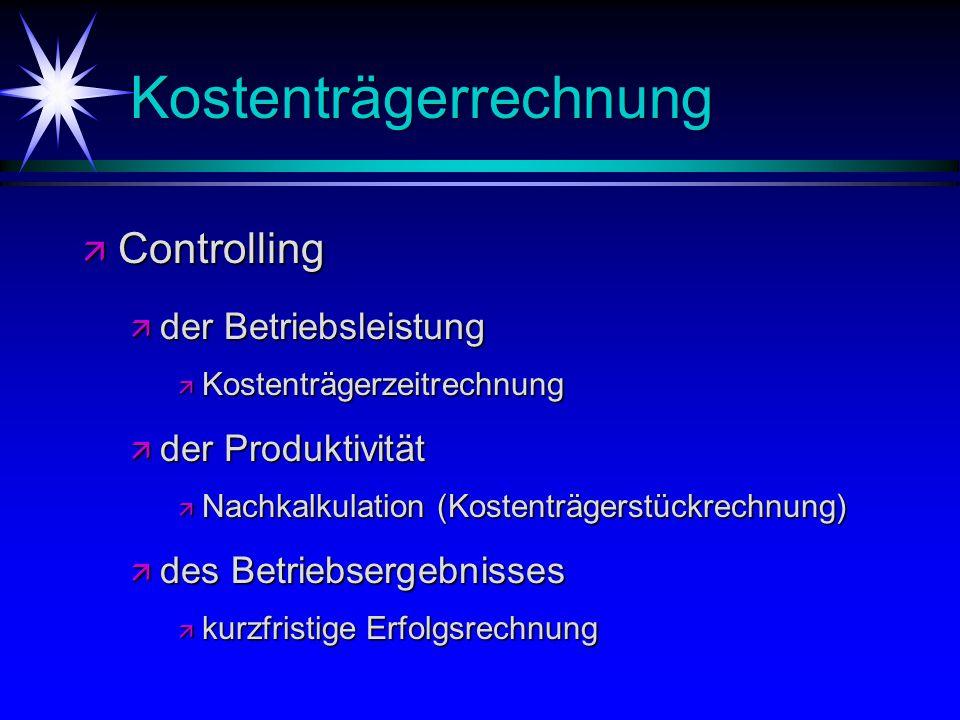 Kostenträgerrechnung ä Controlling ä der Betriebsleistung ä Kostenträgerzeitrechnung ä der Produktivität ä Nachkalkulation (Kostenträgerstückrechnung)
