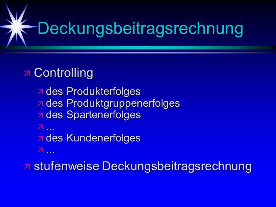 Deckungsbeitragsrechnung ä Controlling ä des Produkterfolges ä des Produktgruppenerfolges ä des Spartenerfolges ä...