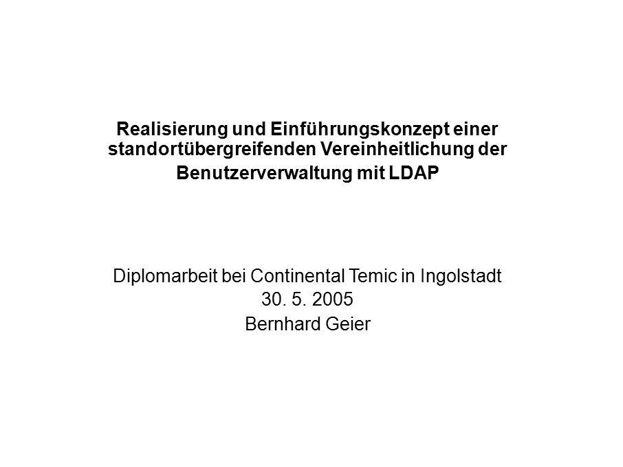 Realisierung und Einführungskonzept einer standortübergreifenden Vereinheitlichung der Benutzerverwaltung mit LDAP Diplomarbeit bei Continental Temic in Ingolstadt 30.