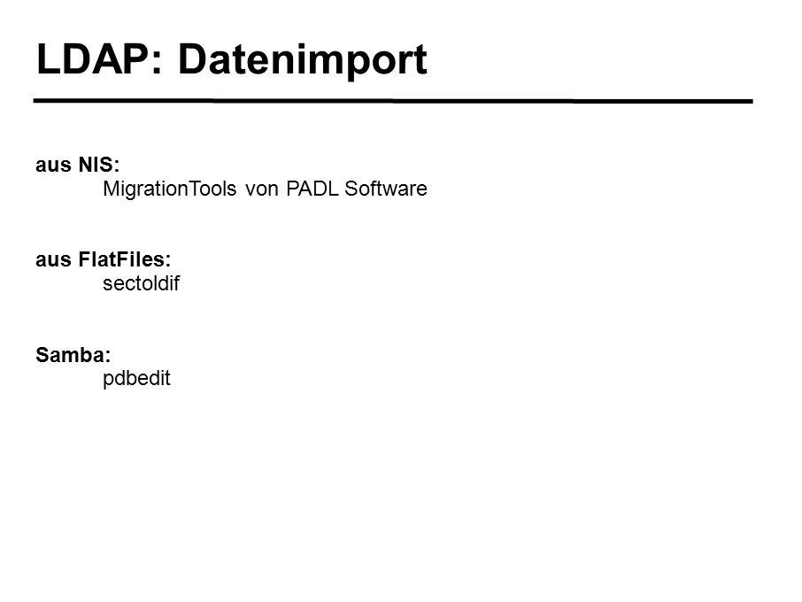 LDAP: Datenimport aus NIS: MigrationTools von PADL Software aus FlatFiles: sectoldif Samba: pdbedit
