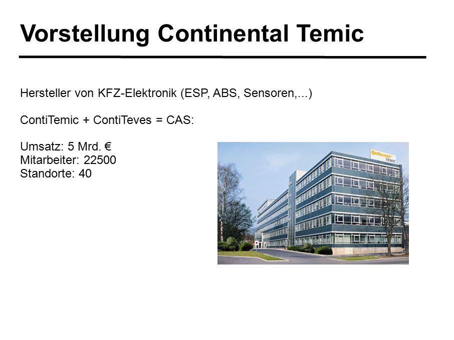Vorstellung Continental Temic Hersteller von KFZ-Elektronik (ESP, ABS, Sensoren,...) ContiTemic + ContiTeves = CAS: Umsatz: 5 Mrd. € Mitarbeiter: 2250