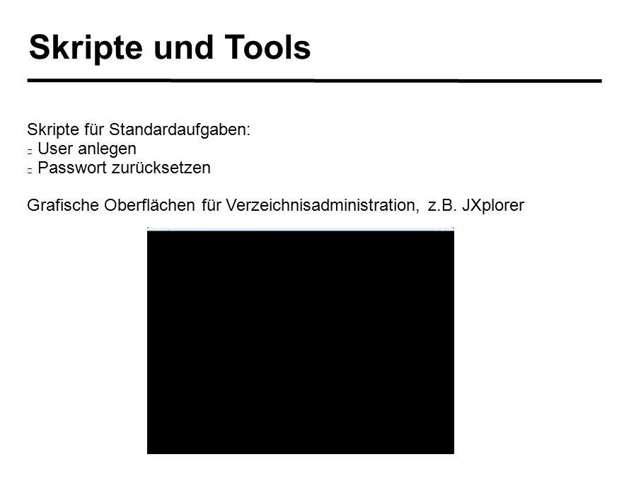 Skripte und Tools Skripte für Standardaufgaben: User anlegen Passwort zurücksetzen Grafische Oberflächen für Verzeichnisadministration, z.B. JXplorer