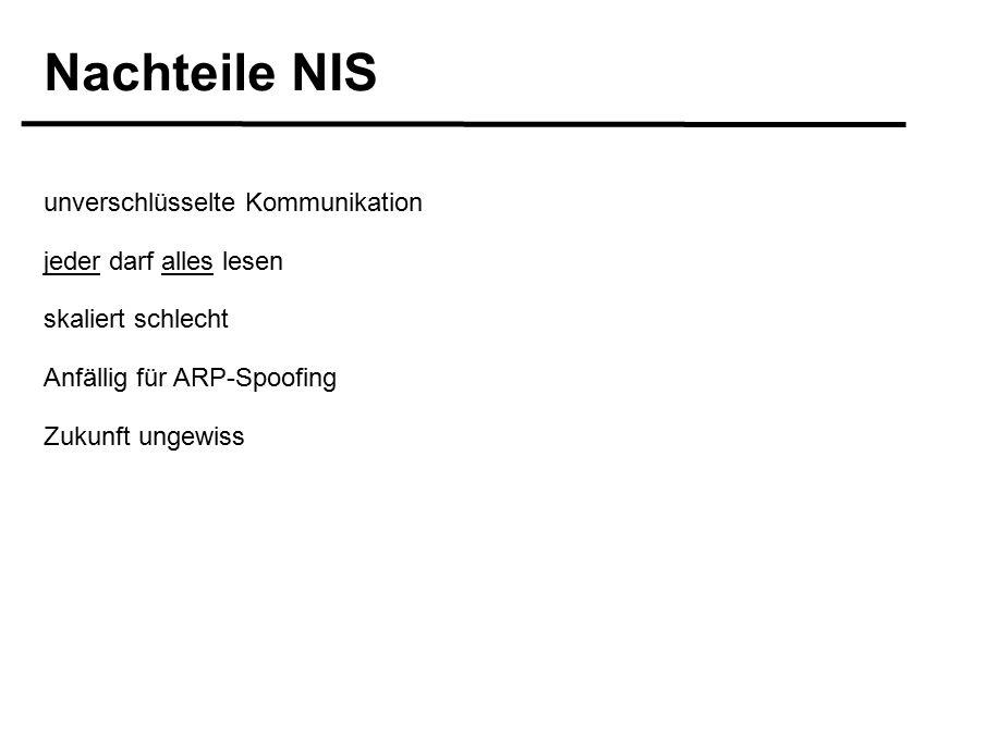 Nachteile NIS unverschlüsselte Kommunikation jeder darf alles lesen skaliert schlecht Anfällig für ARP-Spoofing Zukunft ungewiss