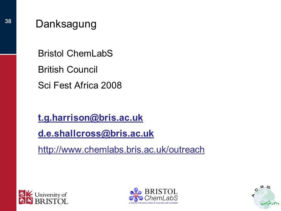 38 Danksagung Bristol ChemLabS British Council Sci Fest Africa 2008 t.g.harrison@bris.ac.uk d.e.shallcross@bris.ac.uk http://www.chemlabs.bris.ac.uk/outreach