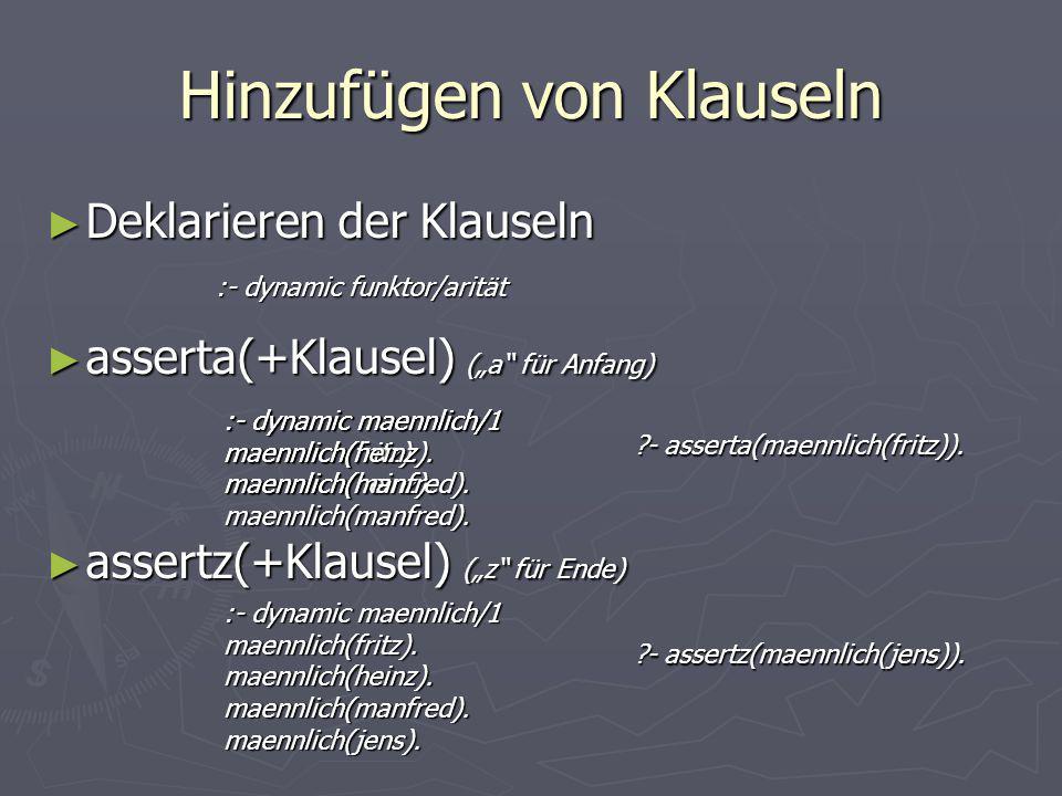 Löschen von Klauseln ► Ebenso Regeln ► retract(+Klausel) ► Aller Klauseln asserta(elternteil(X,Kind):-vater(X,Kind)).
