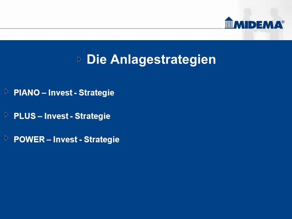 Die Anlagestrategien PIANO – Invest - Strategie PLUS – Invest - Strategie POWER – Invest - Strategie
