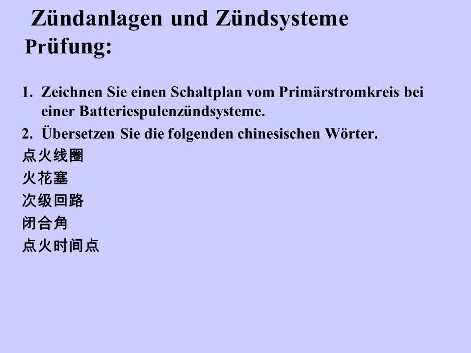 Zündanlagen und Zündsysteme Pr üfung: 1.Zeichnen Sie einen Schaltplan vom Primärstromkreis bei einer Batteriespulenzündsysteme. 2.Übersetzen Sie die f