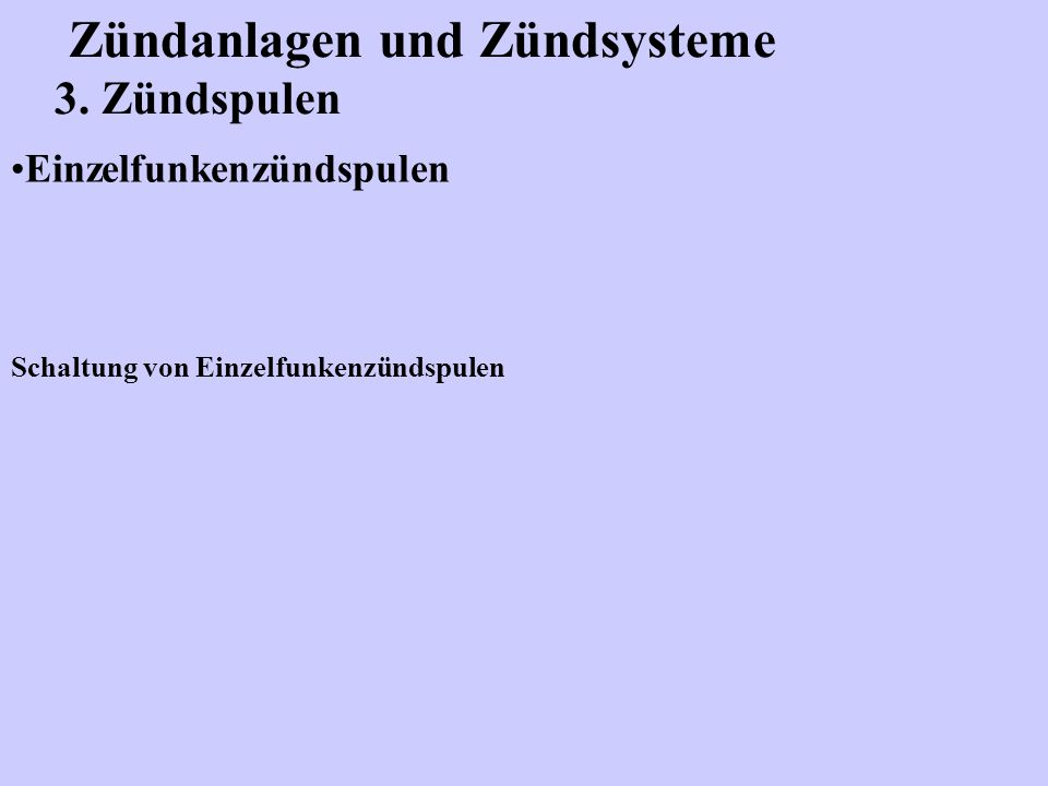 Zündanlagen und Zündsysteme 3. Zündspulen Einzelfunkenzündspulen Schaltung von Einzelfunkenzündspulen