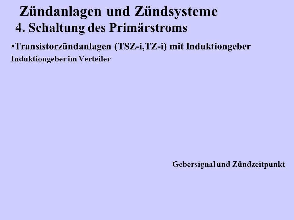Zündanlagen und Zündsysteme 4. Schaltung des Primärstroms Transistorzündanlagen (TSZ-i,TZ-i) mit Induktiongeber Induktiongeber im Verteiler Gebersigna