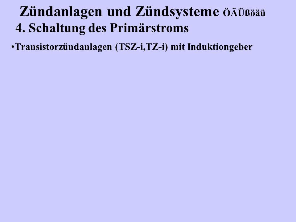 Zündanlagen und Zündsysteme ÖÄÜßöäü 4. Schaltung des Primärstroms Transistorzündanlagen (TSZ-i,TZ-i) mit Induktiongeber