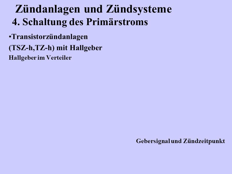 Zündanlagen und Zündsysteme 4. Schaltung des Primärstroms Transistorzündanlagen (TSZ-h,TZ-h) mit Hallgeber Hallgeber im Verteiler Gebersignal und Zünd
