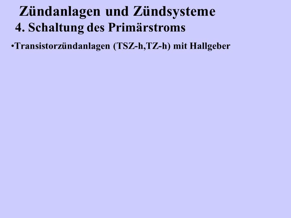 Zündanlagen und Zündsysteme 4. Schaltung des Primärstroms Transistorzündanlagen (TSZ-h,TZ-h) mit Hallgeber
