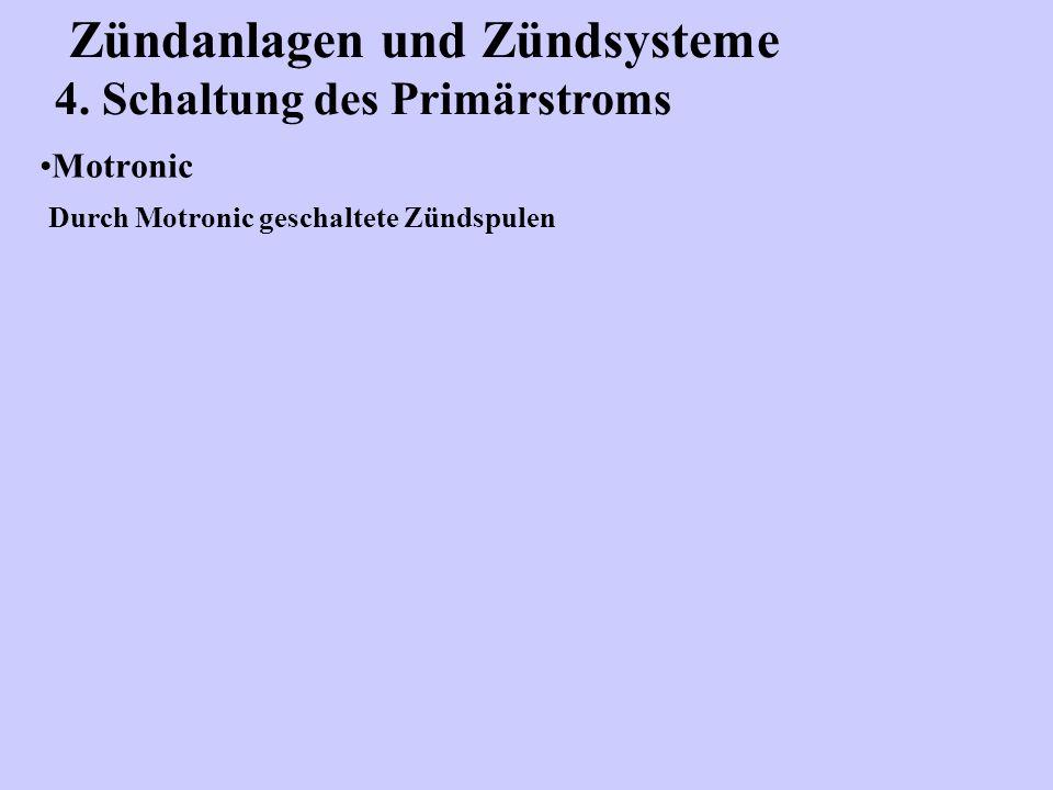 Zündanlagen und Zündsysteme 4. Schaltung des Primärstroms Motronic Durch Motronic geschaltete Zündspulen