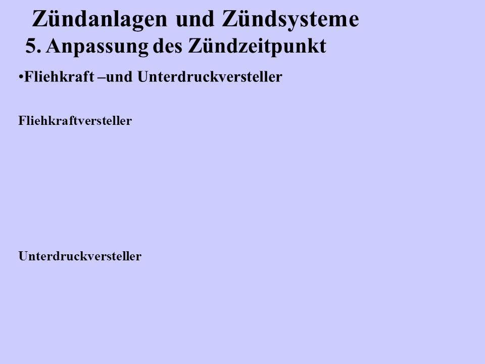 Zündanlagen und Zündsysteme 5. Anpassung des Zündzeitpunkt Fliehkraft –und Unterdruckversteller Fliehkraftversteller Unterdruckversteller