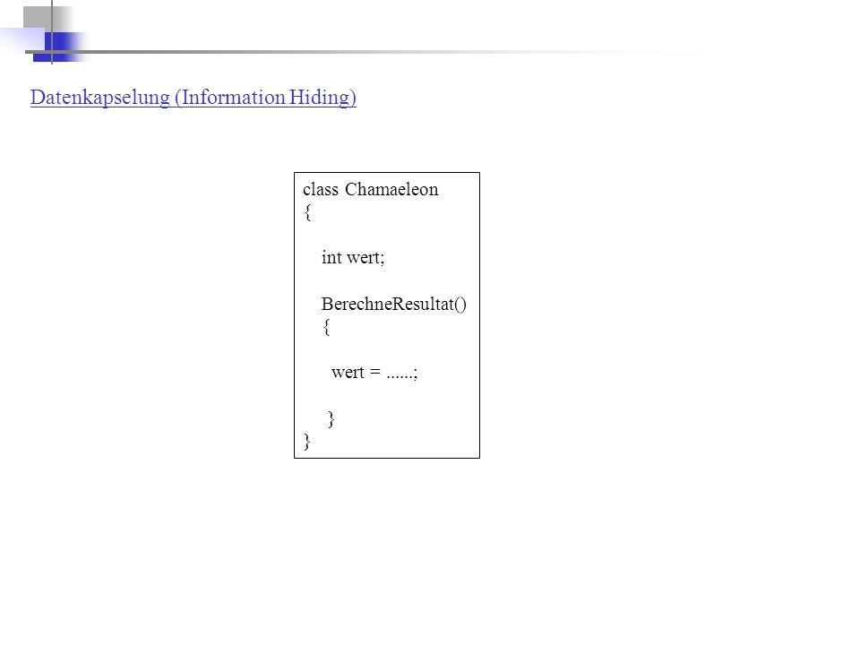 Datenkapselung (Information Hiding) class Chamaeleon { int wert; BerechneResultat() { wert =......; }