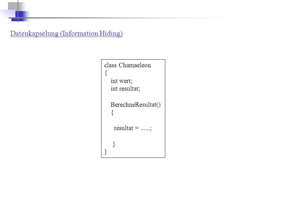 Datenkapselung (Information Hiding) class Chamaeleon { int wert; int resultat; BerechneResultat() { resultat =......; }