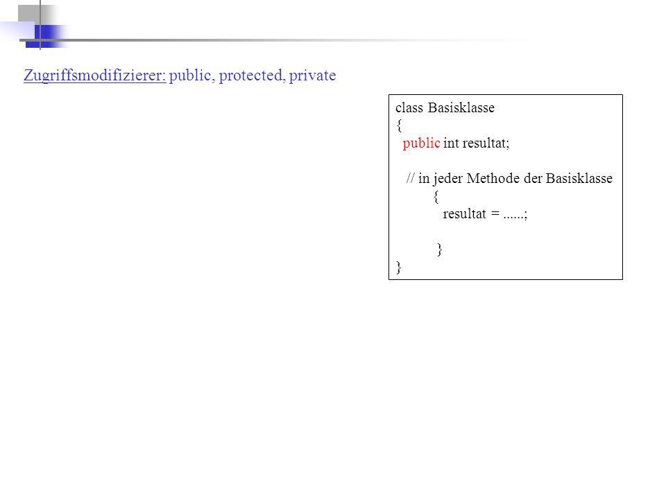 class Basisklasse { public int resultat; // in jeder Methode der Basisklasse { resultat =......; } Zugriffsmodifizierer: public, protected, private