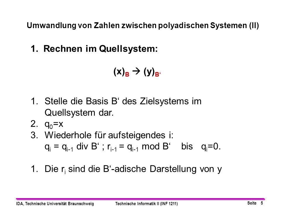 Seite 4 IDA, Technische Universität BraunschweigTechnische Informatik II (INF 1211) Satz: Die N-stellige B-adische Darstellung ermöglicht jede ganze Z