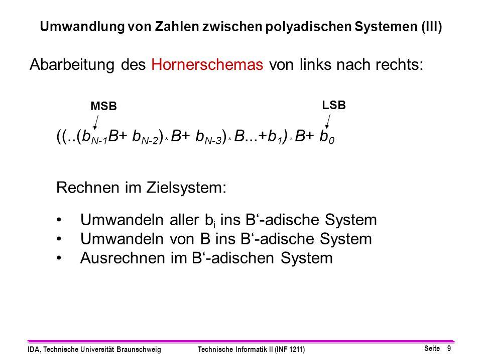 Seite 8 IDA, Technische Universität BraunschweigTechnische Informatik II (INF 1211) n = Σ b i * B i = b N-1 B N-1 + b N-2 B N-2 +...+b 1 B 1 + b 0 B 0
