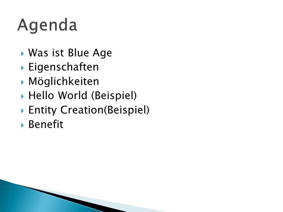  Was ist Blue Age  Eigenschaften  Möglichkeiten  Hello World (Beispiel)  Entity Creation(Beispiel)  Benefit